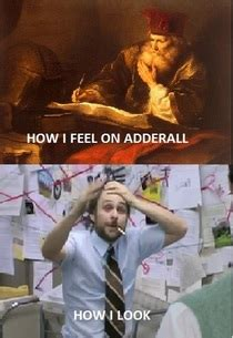The effects of adderall - Meme Guy